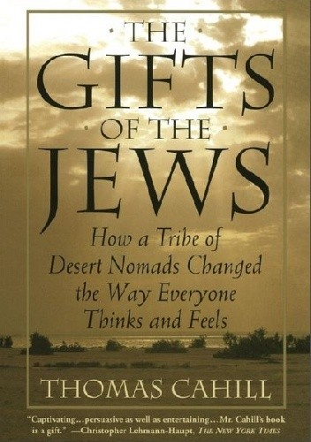 Okładka książki The Gifts of the Jews. How a Tribe of Desert Nomads Changed the Way Everyone Thinks and Feels