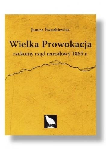 Okładka książki Wielka prowokacja. Rzekomy rząd narodowy 1865 r.