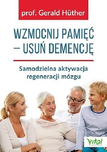 Okładka książki Wzmocnij pamięć – usuń demencję. Samodzielna aktywacja regeneracji mózgu
