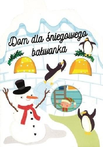 Okładka książki Dom dla śniegowego bałwanka