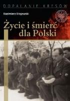 Życie i śmierć dla Polski. Partyzancka epopeja Uderzeniowych Batalionów Kadrowych