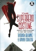 The Superhero Costume: Identity and Disguise in Fact and Fiction
