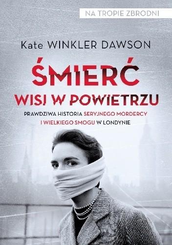 Okładka książki Śmierć wisi w powietrzu. Prawdziwa historia seryjnego mordercy i wielkiego smogu w Londynie