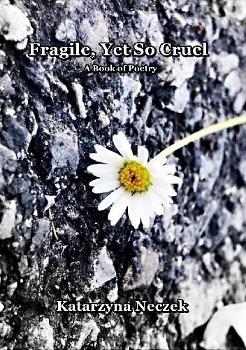 Okładka książki Fragile, Yet So Cruel