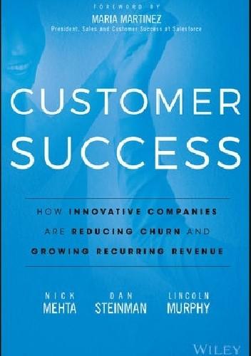 Okładka książki Customer success. How innovative companies are reducing churn and growing recurring revenue