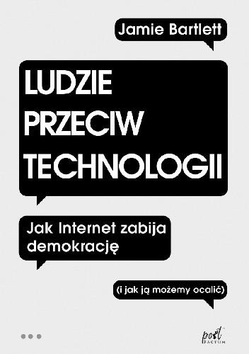 Okładka książki Ludzie przeciw technologii. Jak internet zabija demokrację (i jak ją możemy ocalić)
