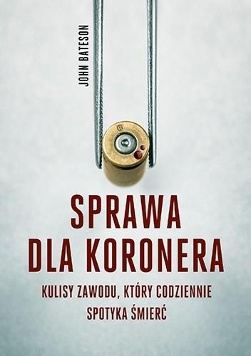 Okładka książki Sprawa dla koronera. Kulisy zawodu, który codziennie spotyka śmierć
