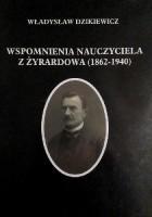 Wspomnienia nauczyciela z Żyrardowa (1862-1940)