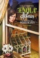 Les enquêtes d'Enola Holmes. Le mystère des pavots blancs