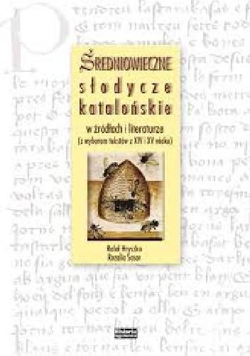 Okładka książki Średniowieczne słodycze katalońskie w źródłach i literaturze (z wyborem tekstów z XIV i XV wieku)