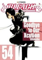 Bleach - 54. Goodbye to Our Xcution