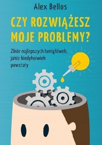 Okładka książki Czy rozwiążesz moje problemy? Zbiór najlepszych łamigłówek, jakie kiedykolwiek powstały