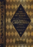 The Archive of Magic. The Film Wizardry of Fantastic Beasts: The Crimes of Grindelwald