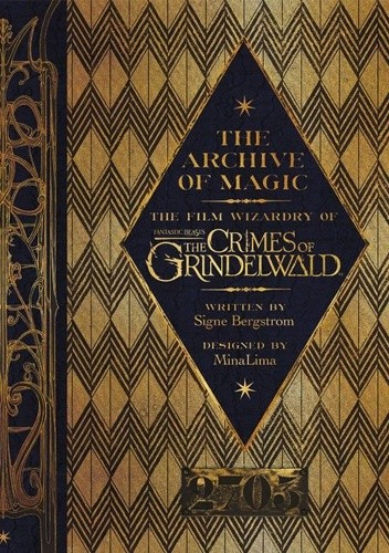 Okładka książki The Archive of Magic. The Film Wizardry of Fantastic Beasts: The Crimes of Grindelwald