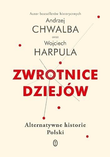Okładka książki Zwrotnice dziejów. Alternatywne historie Polski