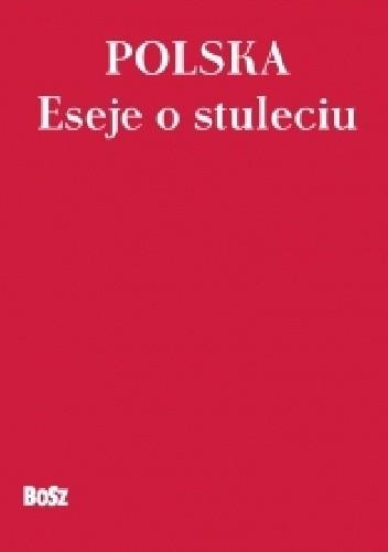 Okładka książki Polska. Eseje o stuleciu