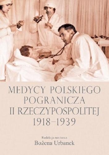 Okładka książki Medycy polskiego pogranicza II Rzeczypospolitej 1918-1939