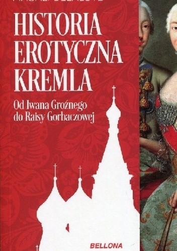 Okładka książki Historia erotyczna Kremla. Od Iwana Groźnego do Raisy Gorbaczowej