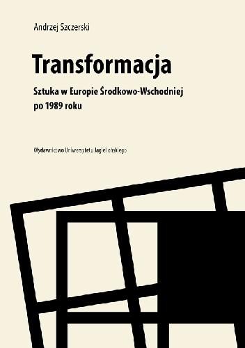 Okładka książki Transformacja. Sztuka w Europie Środkowo-Wschodniej po 1989 roku