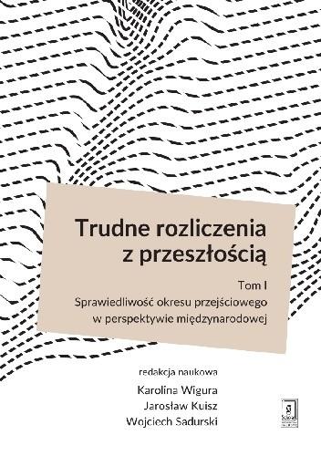 Okładka książki Trudne rozliczenia z przeszłością t. 1: Sprawiedliwość okresu przejściowego w perspektywie międzynarodowej