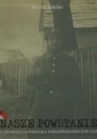 Nasze Powstanie. W 100 rocznicę Powstania Wielkopolskiego 1918-1919