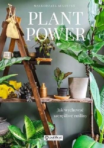 Okładka książki Plant Power. Jak wychować szczęśliwe rośliny