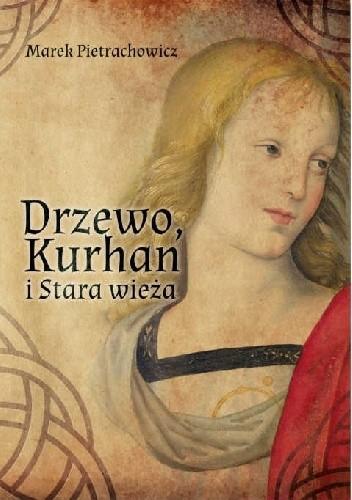 Okładka książki Drzewo, Kurhan i Stara Wieża