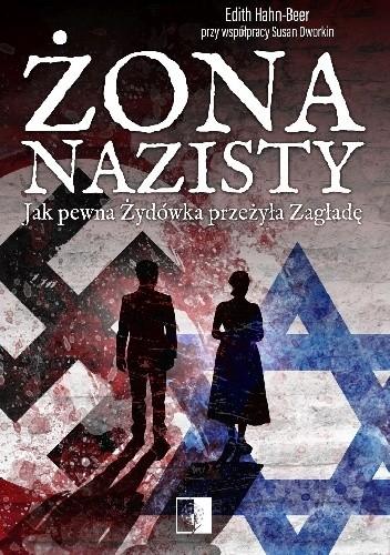 Okładka książki Żona nazisty. Jak pewna Żydówka przeżyła Zagładę