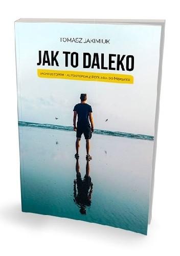 Okładka książki JAK TO DALEKO - Jachtostopem i autostopem z Podlasia do Meksyku