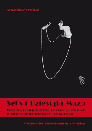 Okładka książki Seks i dziesiąta muza. Erotyzm, relacje intymne i wzorce genderowe w kinie przedkodeksowym (1894-1934)