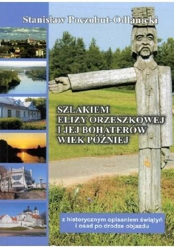Okładka książki Szlakiem Elizy Orzeszkowej i jej bohaterów - wiek później z historycznym opisem świątyń i osad po drodze objazdu
