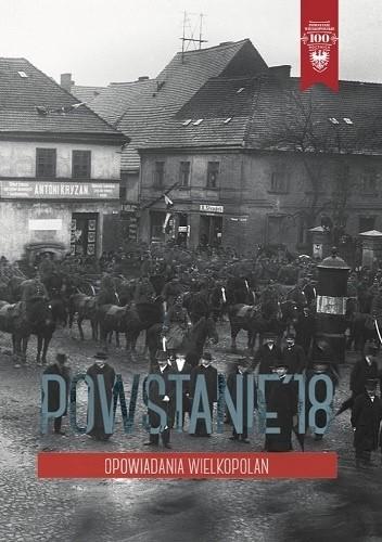 Okładka książki Powstanie '18. Opowiadania Wielkopolan