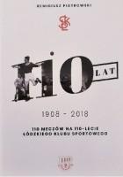 110 ŁKS. 110 meczów na 110 - lecie Łódzkiego Klubu Sportowego