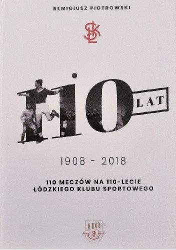 Okładka książki 110 ŁKS. 110 meczów na 110 - lecie Łódzkiego Klubu Sportowego