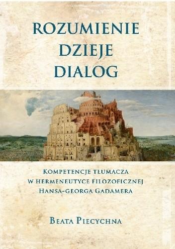 Okładka książki Rozumienie, dzieje, dialog. Kompetencje tłumacza w hermeneutyce filozoficznej Hansa-Georga Gadamera