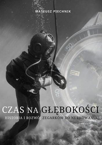 Okładka książki Czas na głębokości. Historia i rozwój zegarków do nurkowania