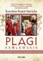 Plagi królewskie. O zdrowiu i chorobach polskich królów i książąt