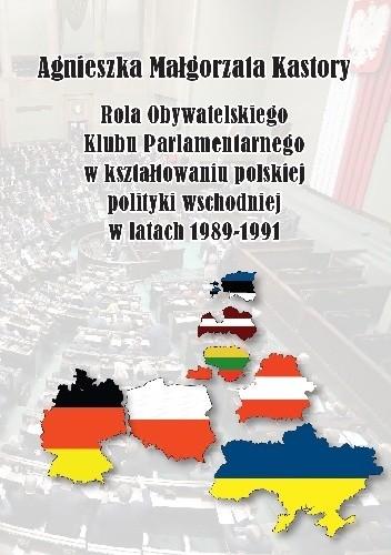 Okładka książki Rola Obywatelskiego Klubu Parlamentarnego w kształtowaniu polskiej polityki wschodniej w latach 1989-1991