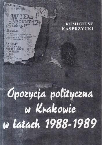 Okładka książki Opozycja polityczna w Krakowie w latach 1988-1989