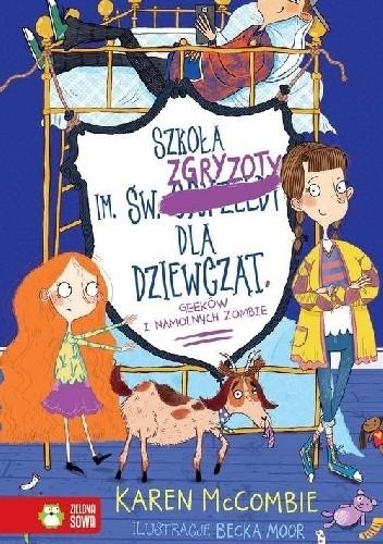 Okładka książki Szkoła im. św. Zgryzoty dla dziewcząt, geeków i namolnych zombie
