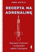 Recepta na adrenalinę. Napoleon Cybulski i krakowska szkoła fizjologów