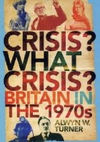 Crisis? What Crisis? : Britain in the 1970s