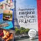 Najpiękniejsze miejsca i przysmaki Francji
