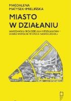 Miasto w działaniu. Warszawska Spółdzielnia Mieszkaniowa - dobro wspólne w epoce nowoczesnej