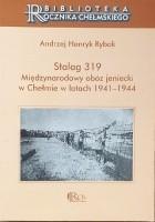 Stalag 319. Międzynarodowy obóz jeniecki w Chełmie w latach 1941- 1944