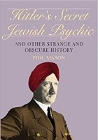 Hitler's Secret Jewish Psychic: And Other Strange and Obscure History