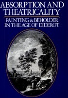 Absorption and Theatricality. Painting and Beholder in the Age of Diderot