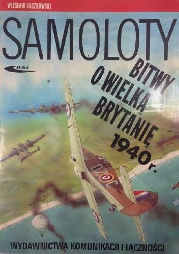 Okładka książki Samoloty Bitwy o Wielką Brytnię 1940 r.