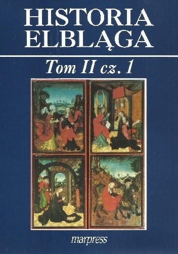 Okładka książki Historia Elbląga. Tom II, cz. 1