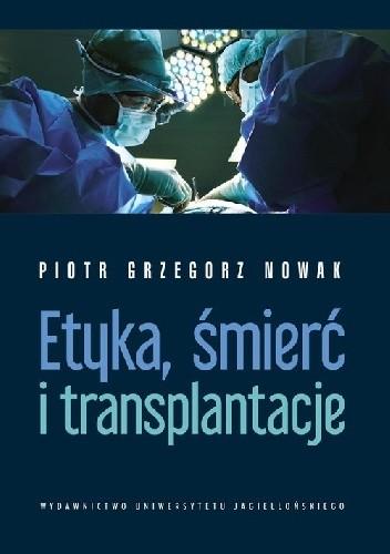 Okładka książki Etyka, śmierć i transplantacje